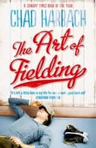 The Art of Fielding ebook by Chad Harbach