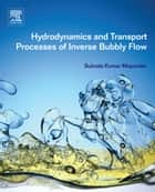 Hydrodynamics and Transport Processes of Inverse Bubbly Flow ebook by Subrata Kumar Majumder