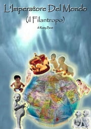 L'Imperatore Del Mondo (il Filantropo) ebook by Romy Beat