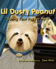 "Lil Dusty Peanut ""Saving June Bug for April"" ebook by Dave Akins"