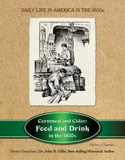 Cornmeal and Cider - Food and Drink in the 1800s ebook by Zachary Chastain