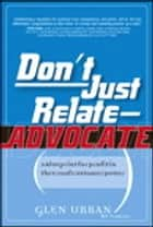 Don't Just Relate - Advocate! ebook by Glen Urban