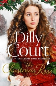 The Christmas Rose: Pre order the most heart-warming novel of 2018, from the Sunday Times bestseller (The River Maid, Book 3) ebook by Dilly Court
