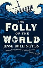 The Folly of the World ebook by Jesse Bullington