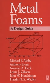 Metal Foams: A Design Guide ebook by Michael F. Ashby,Tony Evans,NA Fleck,J.W. Hutchinson,H.N.G. Wadley,L. J. Gibson