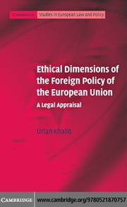 Ethical Dimensions of the Foreign Policy of the European Union ebook by Khaliq,Urfan