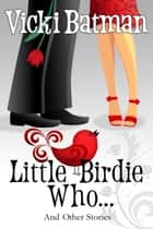 Little Birdie Who...and Other Stories ebook by Vicki Batman