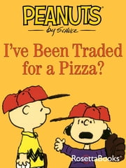 I've Been Traded for a Pizza? ebook by Charles Schulz