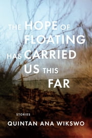 The Hope of Floating Has Carried Us This Far ebook by Quintan Ana Wikswo