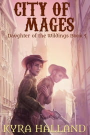 City of Mages - Daughter of the Wildings, #5 ebook by Kyra Halland