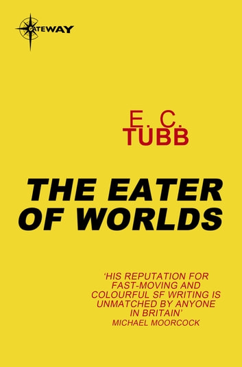 The Eater of Worlds - Cap Kennedy Book 8 eBook by E.C. Tubb