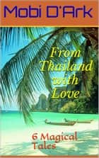 From Thailand With Love ebook by Mobi D'Ark