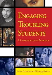 Engaging Troubling Students - A Constructivist Approach ebook by Scot Danforth, Terry Jo Smith