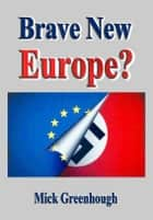 Brave New Europe ebook by Mick Greenhough