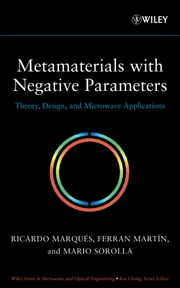 Metamaterials with Negative Parameters - Theory, Design and Microwave Applications ebook by Mario Sorolla,Ricardo Marqués,Ferran Martín