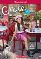 Grace (American Girl: Girl of the Year 2015, Book 1) ebook by Mary Casanova, Sarah Davis