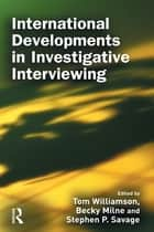 International Developments in Investigative Interviewing ebook by Tom Williamson, Becky Milne, Stephen Savage