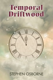 Temporal Driftwood ebook by Stephen Osborne