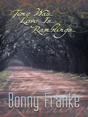 Time Was...Love Is...Ramblings... ebook by Bonny Franke