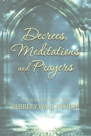 DECREES, MEDITATIONS AND PRAYERS ebook by Shirley Hall Stoeff