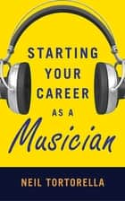 Starting Your Career as a Musician ebook by Neil Tortorella