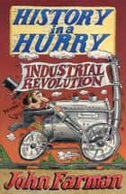 History in a Hurry: Industrial Revolution ebook by John Farman