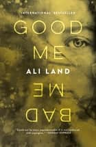 Good Me Bad Me - A Novel ebook by Ali Land