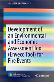 Development of an Environmental and Economic Assessment Tool (Enveco Tool) for Fire Events ebook by Francine Amon,Jonatan Gehandler,Selim Stahl,Mai Tomida,Brian Meacham