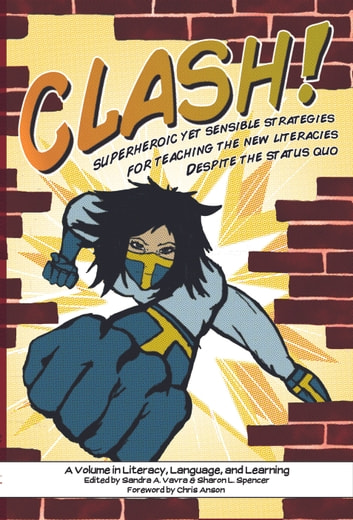 CLASH! - Superheroic Yet Sensible Strategies for Teaching the New Literacies Despite the Status Quo ebook by