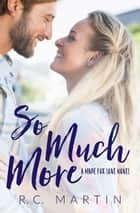So Much More - Made for Love, #3 ebook by R.C. Martin