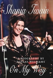 Shania Twain: On My Way ebook by Williams, Dallas