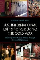 U.S. International Exhibitions during the Cold War ebook by Andrew James Wulf