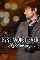 Best Worst Ever ebook by L.D. Blakeley