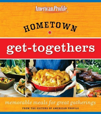 Hometown Get-Togethers - Memorable Meals for Great Gatherings ebook by Candace Floyd,Jill Melton