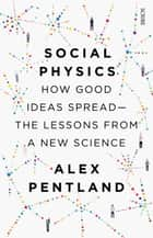 Social Physics - how good ideas spread — the lessons from a new science ebook by Alex Pentland