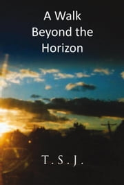 A Walk Beyond the Horizon ebook by T.S.J.