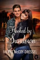 Hooked by Sundown - Canyon Junction: Hearts in Love Series, #3 ebook by Mary J. McCoy-Dressel