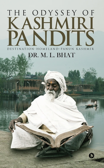 The Odyssey Of Kashmiri Pandits - Destination-Homeland-Panun Kashmir ebook by Dr. M.L.BHAT