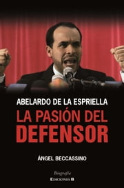 Abelardo de la Espriella: la pasión del defensor ebook by Ángel Beccassino