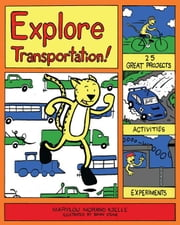 Explore Transportation! 25 Great Projects, Activities, Experiments ebook by Morano Kjelle, Marylou