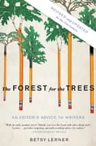 The Forest for the Trees (Revised and Updated) - An Editor's Advice to Writers ebook by Betsy Lerner