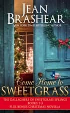 Come Home to Sweetgrass Boxed Set - Books 1-3 Gallaghers of Sweetgrass Springs plus bonus Christmas novella ebook by Jean Brashear