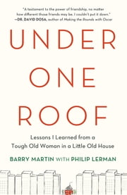 Under One Roof - Lessons I Learned from a Tough Old Woman in a Little Old House ebook by Barry Martin,Philip Lerman