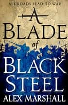 A Blade of Black Steel - Book Two of the Crimson Empire ebook by Alex Marshall