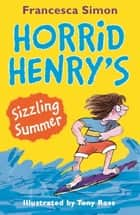 Horrid Henry's Sizzling Summer ebook by Francesca Simon, Tony Ross