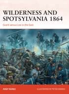 Wilderness and Spotsylvania 1864 ebook by Andy Nunez,Peter Dennis