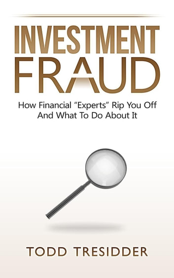 "Investment Fraud: How Financial ""Experts"" Rip You Off And What To Do About It - Financial Freedom for Smart People ebook by Todd Tresidder"