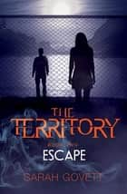 The Territory, Escape - Book Two ebook by Sarah Govett