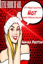 It's Merry Christmas not Happy F#@king Holidays ebook by Anaika Preston