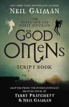 The Quite Nice and Fairly Accurate Good Omens Script Book - The Script Book ebook by Neil Gaiman
